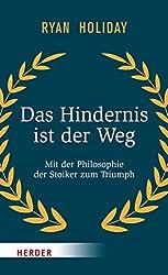 Das Hindernis ist der Weg: Mit der Philosophie der Stoiker zum Triumph (German Edition)