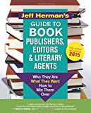 Jeff Herman's Guide to Book Publishers, Editors and Literary Agents: Who They Are, What They Want, How to Win Them Over