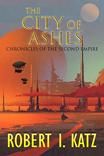 (The City of Ashes: Chronicles of the Second Empire (The Chronicles of the Second Interstellar Empire of Mankind Book 2))