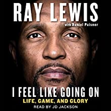 I Feel Like Going On: Life, Game, and Glory Audiobook by Ray Lewis, Daniel Paisner Narrated by JD Jackson