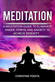 Meditation:A Meditation Guide To Eliminate Anger, Stress And Anxiety To Achieve Serenity (Meditation,Stress,Anger,Serenity,Peace,Anxiety Book 2)