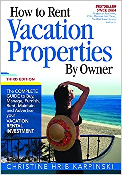 Book How To Rent Vacation Properties by Owner Third Edition: The Complete Guide to Buy, Manage, Furnish, Rent, Maintain and Advertise Your Vacation Rental Investment