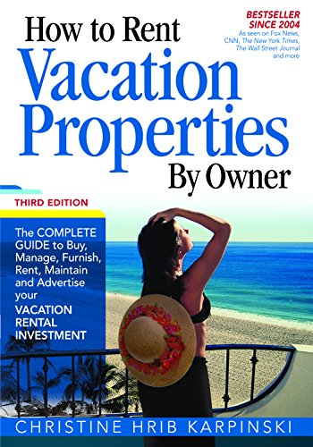 How To Rent Vacation Properties by Owner Third Edition: The Complete Guide to Buy, Manage, Furnish, Rent, Maintain and Advertise Your Vacation Rental Investment by Kinney Pollack Press
