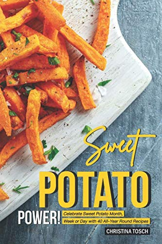 (Sweet Potato Power!: Celebrate Sweet Potato Month, Week or Day with 40 All-Year Round Recipes)
