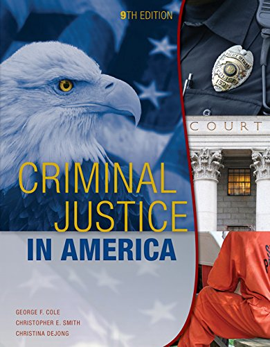 Criminal Justice in America, by George F. Cole, Christopher E. Smith, Christina DeJong