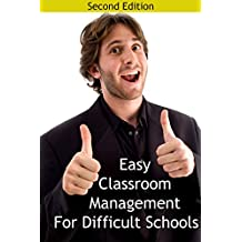 Easy Classroom Management For Difficult Schools: Strategies for classroom management and discipline in low socioeconomic school districts
