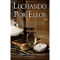 Luchando Por Ellos: Creyendo Diariamente con Devocion La Restauracion Matrimonial (Volume 1) (Spanish Edition);Luchando Por Ellos