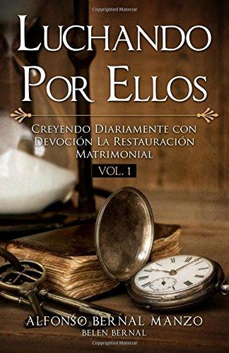 Luchando Por Ellos: Creyendo Diariamente con Devocion La Restauracion Matrimonial (Volume 1) (Spanish Edition) [Manzo, Alfonso Bernal] (Tapa Blanda)