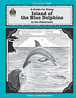 A Guide For Using Island Of The Blue Dolphins In Classroom Literature Unit