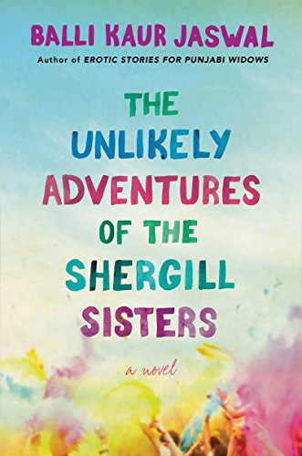 Book Cover: The Unlikely Adventures of the Shergill Sisters: A Novel
