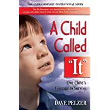 A Child Called It: One Child's Courage to Survive: An Abused Child's Journey from Victim to Victor