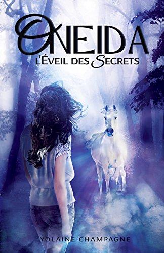 Oneida: L'Éveil des Secrets - Tome 1 (romance d'aventure fantastique contemporaine) (French Edition) par [Champagne, Yolaine]