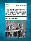 Trial for Libel Before the Supreme Judicial Court, April 25 1838, Anonymous, 1275488161