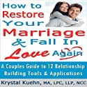 Restore Your Marriage & Fall in Love Again Audiobook by Krystal Kuehn Narrated by Doug Hannah