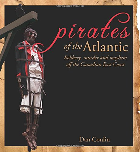 Pirates of the Atlantic: Robbery, murder and mayhem off the Canadian East Coast (Formac Illustrated History)