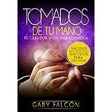 Tomados de tu mano: El Creador nunca se equivoca (Spanish Edition)