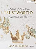 Books : Trustworthy - Bible Study Book: Overcoming Our Greatest Struggles to Trust God