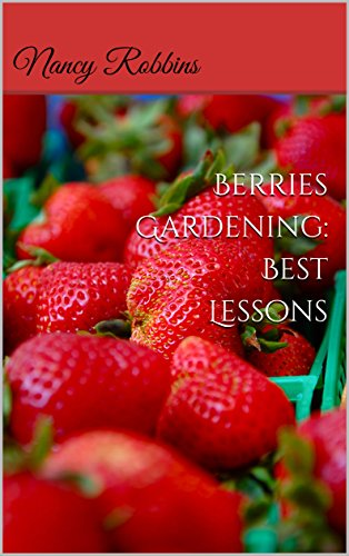 Berries Gardening: Best Lessons How To Grow Berries in Your Backyards, Pots & Other Places! by [Robbins, Nancy ]