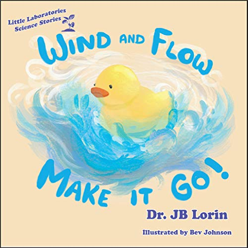 Wind and Flow Make it Go! (Little Laboratories Science Stories)