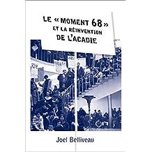 Le « moment 68 » et la réinvention de l'Acadie: Le « moment 68 » et la réinvention de l'Acadie (Collection Amérique française)