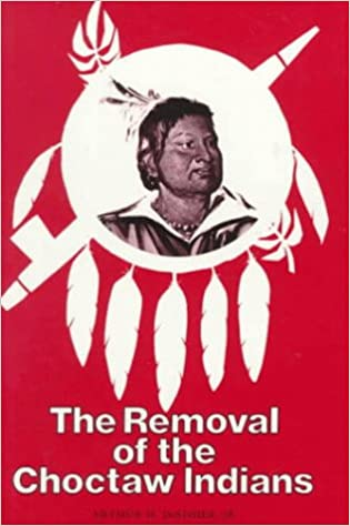 The Removal of the Choctaw Indians: Arthur H  Derosier Jr