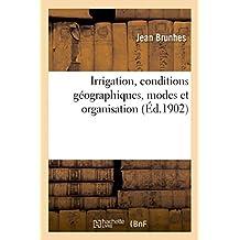Irrigation, Conditions Geographiques, Modes Et Organisation. Peninsule Iberique Et Afrique Du Nord