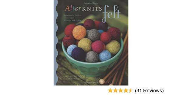 AlterKnits Felt: Imaginative Projects for Knitting & Felting