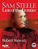 img - for Sam Steele: Lion of the Frontier book / textbook / text book
