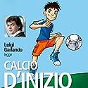 Calcio d'inizio Hörbuch von Luigi Garlando Gesprochen von: Luigi Garlando