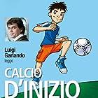 Calcio d'inizio   Livre audio Auteur(s) : Luigi Garlando Narrateur(s) : Luigi Garlando