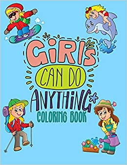 girls can do anything coloring book jumbo coloring book for girls with 70 pages of positive inspiring drawings to help boost self esteem confidence 85x11