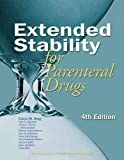 Extended Stability for Parenteral Drugs, 4th Edition (Extended Stability of Parenteral Drugs)