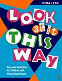 Look At It This Way: Toys and Activities for Children with Visual Impairment (Play Can Help Series)