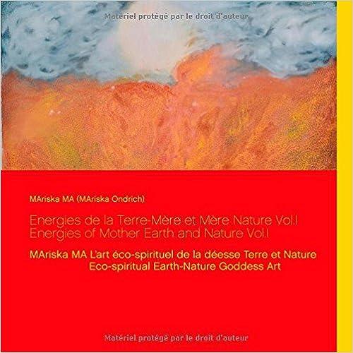 Lire Energies de la terre-mère et mère nature : Tome 1, MAriska MA L'art éco-spirituel de la déesse Terre et Nature pdf