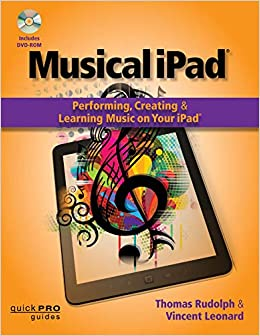 Musical Ipad: Performing, Creating And Learning Music On Your Ipad por Thomas Rudolph epub
