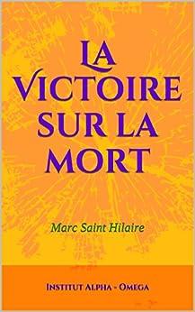 La Victoire sur la mort: Marc Saint Hilaire (French Edition)
