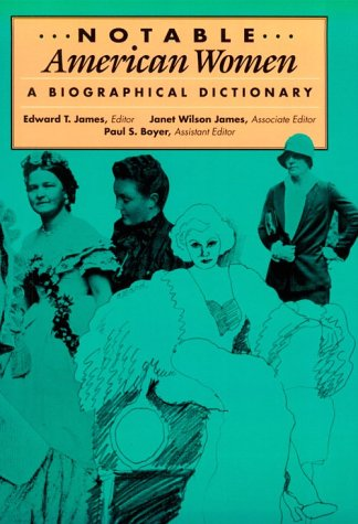 Notable American Women: A Biographical Dictionary: Notable American Women, 1607-1950: A Biographical Dictionary. THREE VOLUMES (Volumes 1-3)