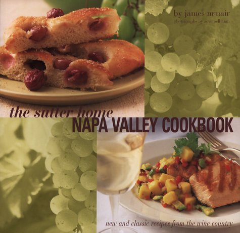 - Sutter Home Napa Valley Cookbook: New and Classic Recipes