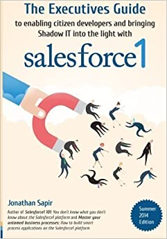 The Executives Guide to enabling citizen developers and bringing Shadow IT into the light with salesforce1 by Jonathan Sapir (2014-05-14)