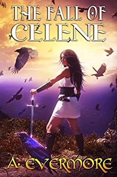 The Fall of Celene: The Goddess Prophecies Fantasy Series Book 2 by [Evermore, A.]