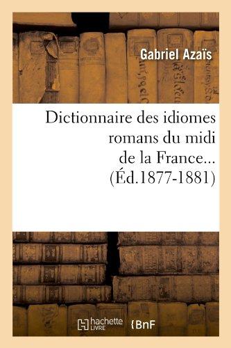 Dictionnaire Des Idiomes Romans Du MIDI de La France... (Ed.1877-1881) (Langues) (French Edition)