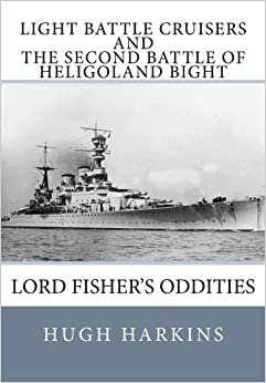 Book Light Battle Cruisers and The Second Battle of Heligoland Bight: Lord Fisher's Oddities by Hugh Harkins (2015-02-19)