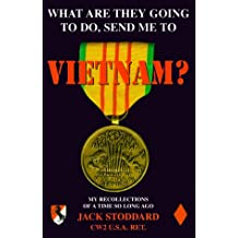 What Are They Going To Do, Send Me To Vietnam? : My Recollections of a Time So Long Ago