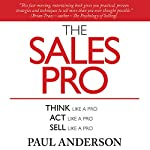 The Sales Pro: Think Like a Pro, Act Like a Pro, Sell Like a Pro | Paul Anderson