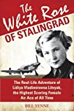 The White Rose of Stalingrad: The Real-Life Adventure of Lidiya Vladimirovna Litvyak, the Highest Scoring Female Air Ace of All Time (General Military)