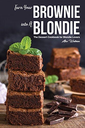 Ooey Gooey Brownies - Turn Your Brownie into A Blondie: The Dessert Cookbook for Blondie Lovers