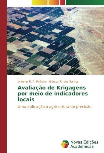 Download Avaliação de Krigagens por meio de indicadores locais: Uma aplicação à agricultura de precisão (Portuguese Edition) PDF