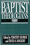 Baptist Theologians, George, Timothy F. and Dockery, David S., 080546588X