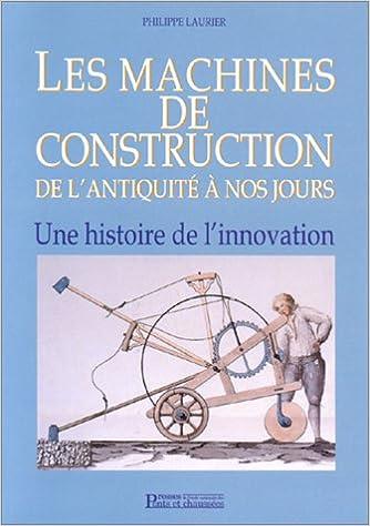 Téléchargement Les machines de construction de l'antiquité à nos jours: Une histoire de l'innovation pdf