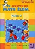 Le nouveau Math Elem : Cycle des apprentissages fondamentaux, fichier 2, grande section maternelle